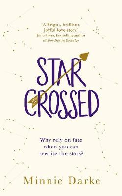 Star-Crossed: `A bright, brilliant, joyful love story' JOSIE SILVER bestselling author of ONE DAY IN DECEMBER (Hardback)