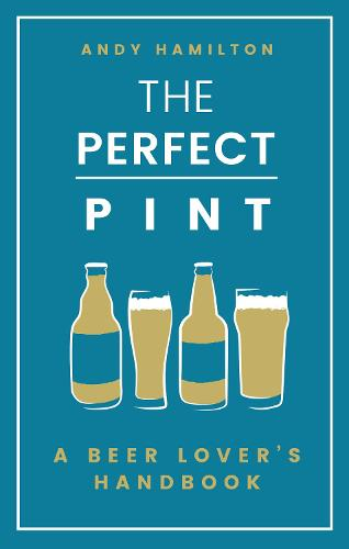 The Perfect Pint: A Beer Lover's Handbook (Hardback)
