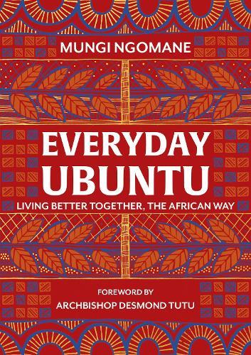 Everyday Ubuntu: Living better together, the African way (Hardback)