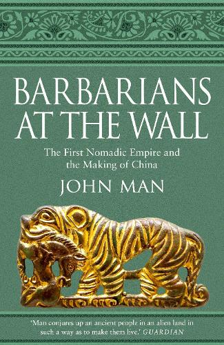 Barbarians at the Wall: The First Nomadic Empire and the Making of China (Hardback)
