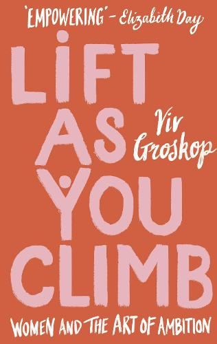 Lift as You Climb: Women and the Art of Ambition (Hardback)
