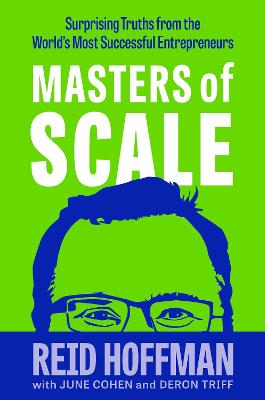 Masters of Scale: Surprising truths from the world's most successful entrepreneurs (Hardback)