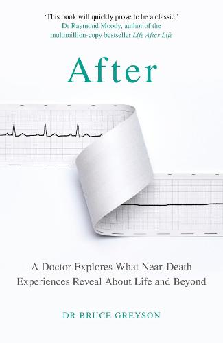 After: A Doctor Explores What Near-Death Experiences Reveal About Life and Beyond (Hardback)