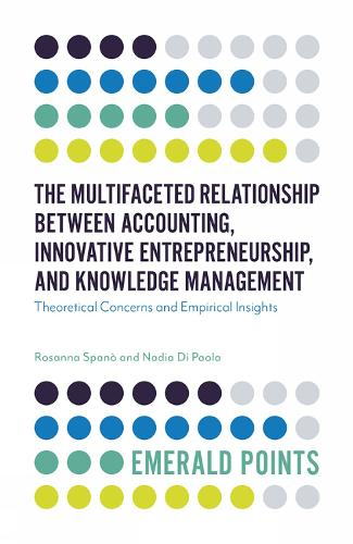 The Multifaceted Relationship Between Accounting, Innovative Entrepreneurship, and Knowledge Management: Theoretical Concerns and Empirical Insights - Emerald Points (Paperback)