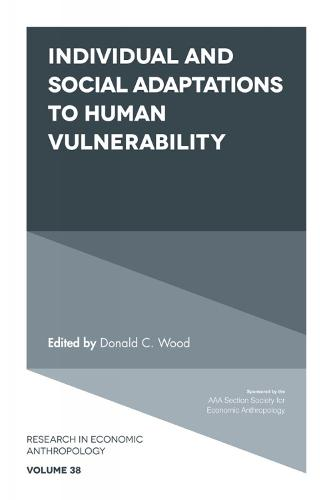 Individual and Social Adaptions to Human Vulnerability - Research in Economic Anthropology 38 (Hardback)