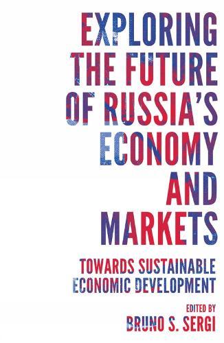Exploring the Future of Russia's Economy and Markets: Towards Sustainable Economic Development - Russian Economics (Hardback)