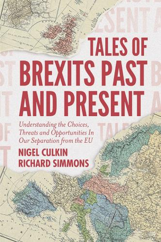Tales of Brexits Past and Present: Understanding the Choices, Threats and Opportunities In Our Separation from the EU (Paperback)