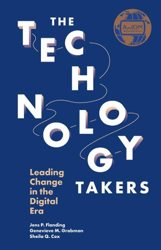 The Technology Takers: Leading Change in the Digital Era (Hardback)