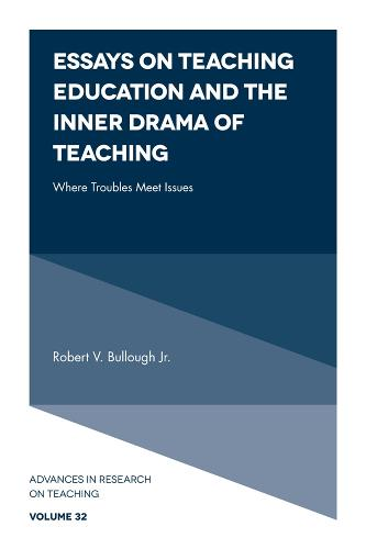 Essays on Teaching Education and the Inner Drama of Teaching: Where Troubles Meet Issues - Advances in Research on Teaching 32 (Hardback)