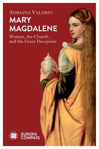 Mary Magdalene: Women, the Church, and the Great Deception (Paperback)