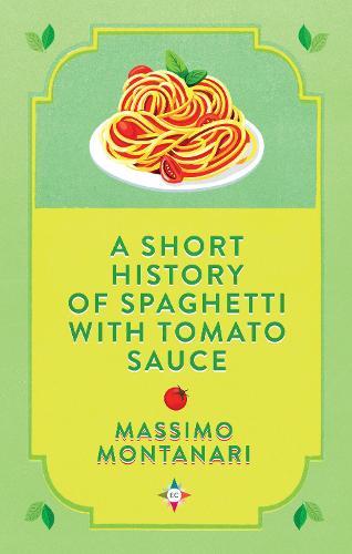 A Short History of Spaghetti with Tomato Sauce (Hardback)
