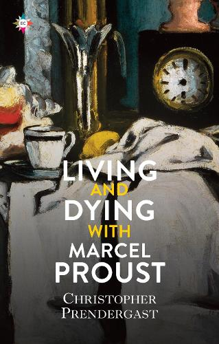 Living and Dying with Marcel Proust (Hardback)