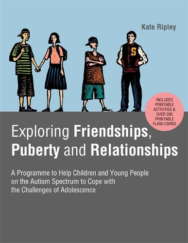 Exploring Friendships, Puberty and Relationships: A Programme to Help Children and Young People on the Autism Spectrum to Cope with the Challenges of Adolescence (Paperback)