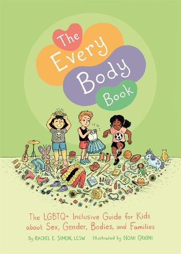 The Every Body Book: The Lgbtq+ Inclusive Guide for Kids About Sex, Gender, Bodies, and Families (Hardback)