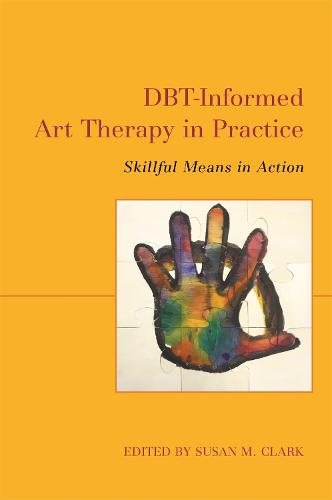 DBT-Informed Art Therapy in Practice: Skillful Means in Action (Paperback)