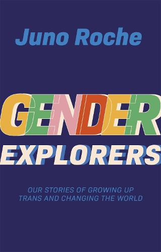 Gender Explorers: Our Stories of Growing Up TRANS and Changing the World (Paperback)