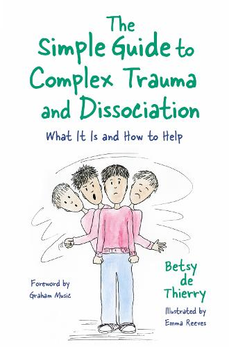 The Simple Guide to Complex Trauma and Dissociation: What it is and How to Help - Simple Guides (Paperback)