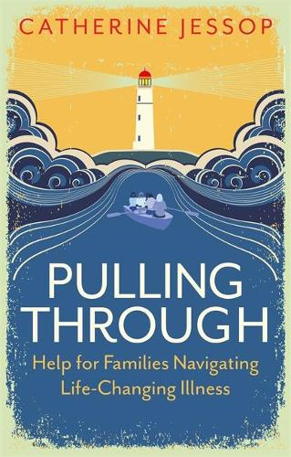 Pulling Through: Help for Families Navigating Life-Changing Illness (Paperback)