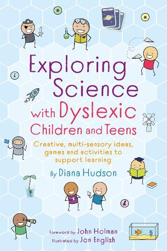 Exploring Science with Dyslexic Children and Teens: Creative, Multi-Sensory Ideas, Games and Activities to Support Learning (Paperback)