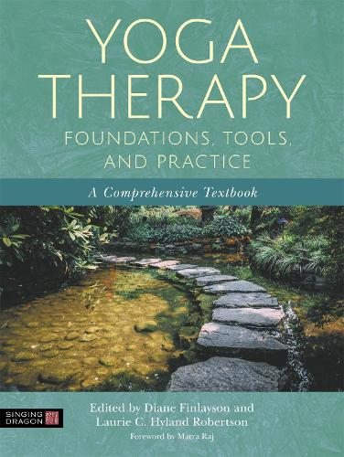 Yoga Therapy Foundations, Tools, and Practice: A Comprehensive Textbook (Paperback)