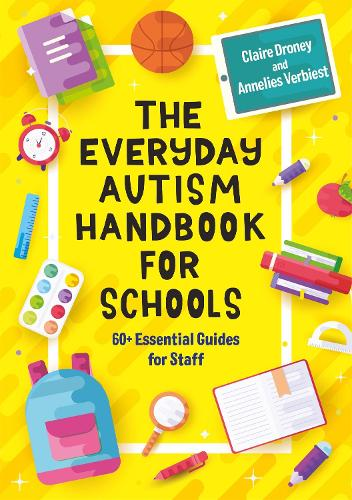 The Everyday Autism Handbook for Schools: 60+ Essential Guides for Staff (Paperback)