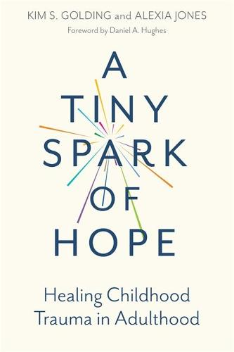 A Tiny Spark of Hope: Healing Childhood Trauma in Adulthood (Paperback)