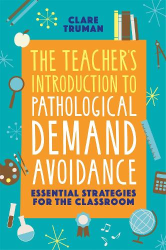 The Teacher's Introduction to Pathological Demand Avoidance: Essential Strategies for the Classroom (Paperback)