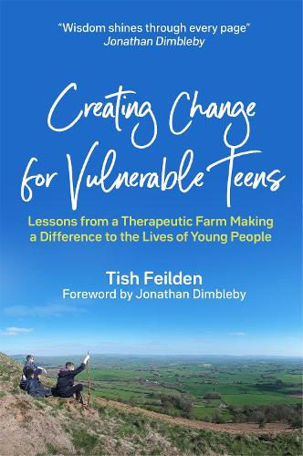 Creating Change for Vulnerable Teens: Lessons from a Therapeutic Farm Making a Difference to the Lives of Young People (Paperback)