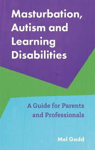 Masturbation, Autism and Learning Disabilities: A Guide for Parents and Professionals (Paperback)