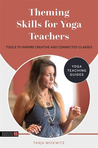 Theming Skills for Yoga Teachers: Tools to Inspire Creative and Connected Classes - Yoga Teaching Guides (Paperback)