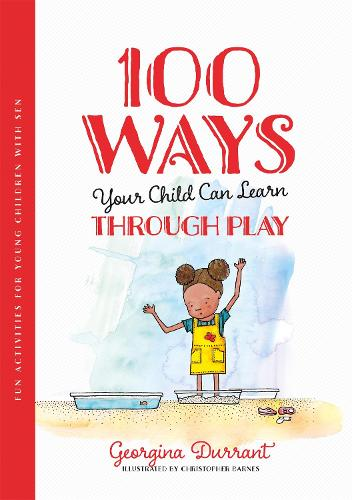 100 Ways Your Child Can Learn Through Play: Fun Activities for Young Children with Sen (Paperback)
