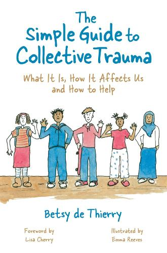 The Simple Guide to Collective Trauma: What it is, How it Affects Us and How to Help - Simple Guides (Paperback)