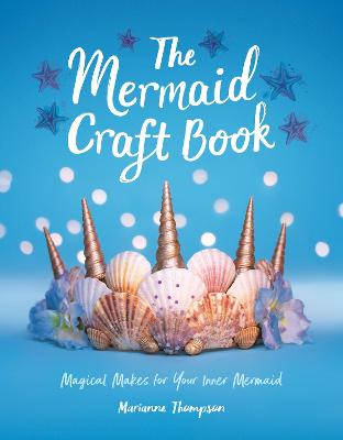 The Mermaid Craft Book: Magical Makes for Your Inner Mermaid (Paperback)