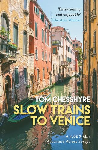 Slow Trains to Venice: A 4,000-Mile Adventure Across Europe (Paperback)