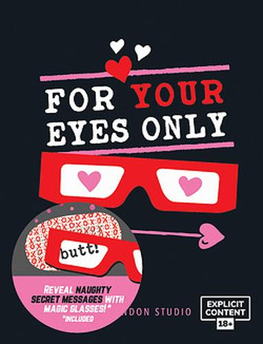 For Your Eyes Only: Hidden Love Messages and Naughty Notes Which Only You Can See *Includes Glasses to Reveal Secret Messages* (Hardback)