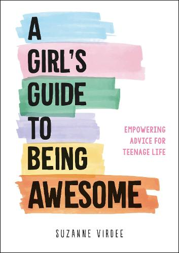 A Girl's Guide to Being Awesome: Empowering Advice for Teenage Life (Paperback)