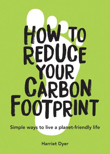 How to Reduce Your Carbon Footprint: Simple Ways to Live a Planet-Friendly Life (Paperback)