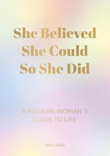 She Believed She Could So She Did: A Modern Woman's Guide to Life (Paperback)