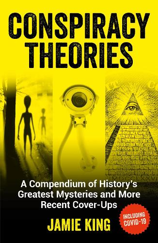 Conspiracy Theories: A Compendium of History's Greatest Mysteries and More Recent Cover-Ups (Paperback)