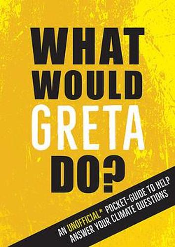 What Would Greta Do?: An Unofficial Pocket Guide to Help Answer Your Climate Questions (Paperback)