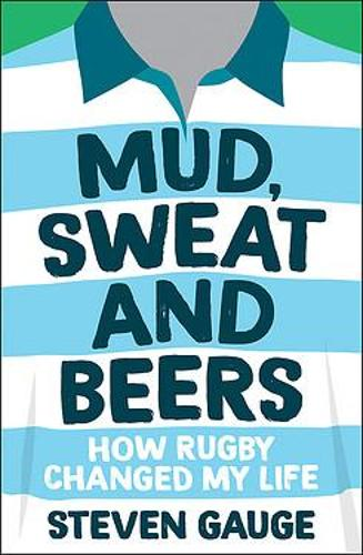 Mud, Sweat and Beers: How Rugby Changed My Life (Paperback)