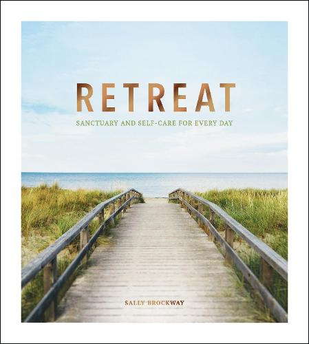 Retreat: Sanctuary and Self-Care for Every Day (Hardback)