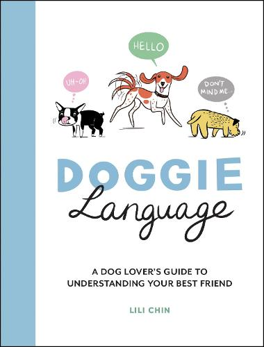 Doggie Language: A Dog Lover's Guide to Understanding Your Best Friend (Hardback)