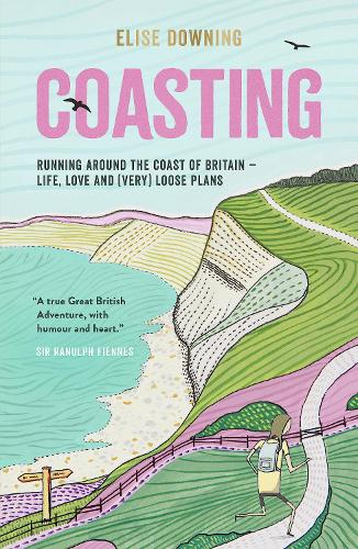 Coasting: Running Around the Coast of Britain - Life, Love and (Very) Loose Plans (Paperback)