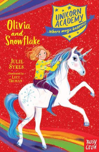 Unicorn Academy: Olivia and Snowflake - Unicorn Academy: Where Magic Happens (Paperback)