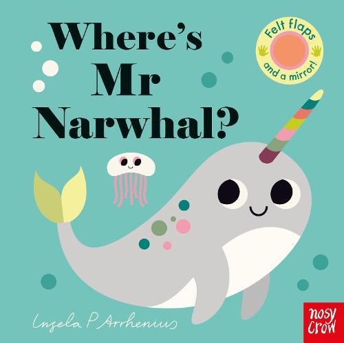 Where's Mr Narwhal? - Felt Flaps (Board book)