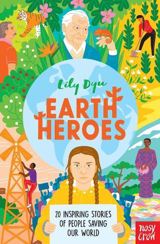 Earth Heroes: Twenty Inspiring Stories of People Saving Our World (Hardback)