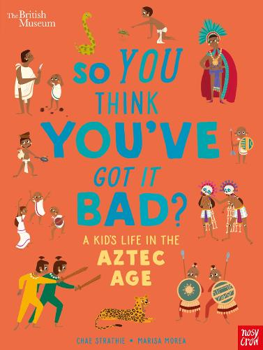 British Museum: So You Think You've Got it Bad? A Kid's Life in the Aztec Age - So You Think You've Got It Bad? (Paperback)