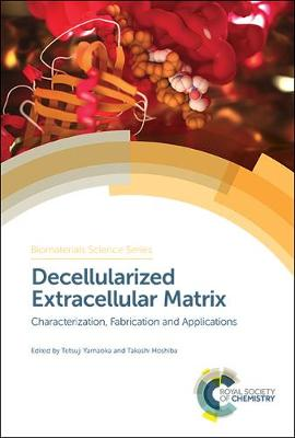 Decellularized Extracellular Matrix: Characterization, Fabrication and Applications - Biomaterials Science Series (Hardback)