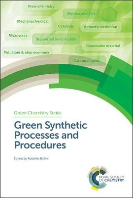 Green Synthetic Processes and Procedures - Green Chemistry Series (Hardback)